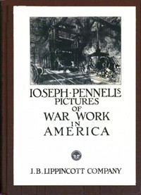 Cover of Joseph Pennell's Pictures of War Work in America Reproductions of a series of lithographs of munition works made by him with the permission and authority of the United States government, with notes and an introduction by the artist