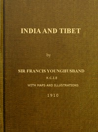 Cover of India and Tibet A history of the relations which have subsisted between the two countries from the time of Warren Hastings to 1910; with a particular account of the mission to Lhasa of 1904