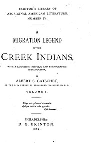 Cover of A Migration Legend of the Creek Indians, vol. 1 With a Linguistic, Historic and Ethnographic Introduction