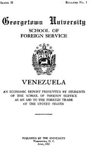 Venezuela, an economic report Presented by students of the School of Foreign Service, as an aid to the foreign trade of the United States