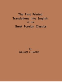 Cover of The First Printed Translations into English of the Great Foreign ClassicsA Supplement to Text-Books of English Literature