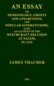 An Essay on Demonology, Ghosts and Apparitions, and Popular SuperstitionsAlso, an Account of the Witchcraft Delusion at Salem, in 1692
