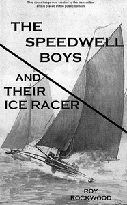 The Speedwell Boys and Their Ice Racer; Or, Lost in the Great Blizzard