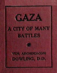 Gaza: A City of Many Battles (from the Family of Noah to the Present Day)