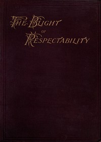 The Blight of Respectability An Anatomy of the Disease and a Theory of Curative Treatment