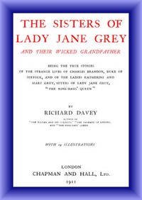 Cover of The Sisters of Lady Jane Grey and Their Wicked Grandfather Being the True Stories of the Strange Lives of Charles Brandon, Duke of Suffolk, and the Ladies Katherine and Mary Grey, sisters