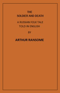 The Soldier and DeathA Russian Folk Tale Told in English by Arthur Ransome