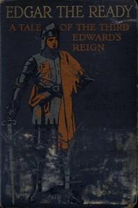 Edgar the Ready: A Tale of the Third Edward's Reign