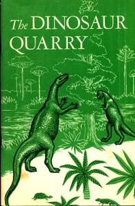 Cover of The Dinosaur Quarry. Dinosaur National Monument, Colorado-Utah