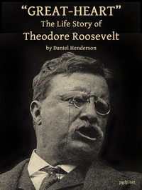 """""""Great-Heart"""": The Life Story of Theodore Roosevelt"""
