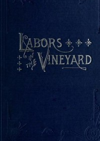Labors in the Vineyard Twelfth Book of the Faith-Promoting Series. Designed for the Instruction and Encouragement of Young Latter-Day Saints.