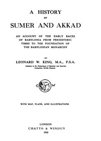 Cover of A History of Sumer and Akkad An account of the early races of Babylonia from prehistoric times to the foundation of the Babylonian monarchy