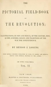 The Pictorial Field-Book of the Revolution, Vol. 2 (of 2) or, Illustrations, by Pen And Pencil, of the History, Biography, Scenery, Relics, and Traditions of the War for Independence