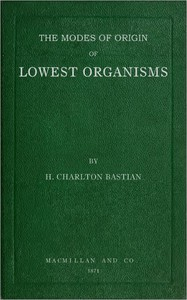 The modes of origin of lowest organismsincluding a discussion of the experiments of M. Pasteur
