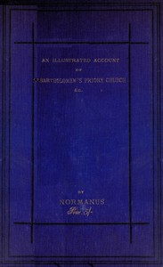 Cover of An Illustrated Account of St. Bartholomew's Priory Church, Smithfield With a Sketch of Bartholomew Fair, St. Bartholomew's Hospital, and the Prior's Country Seat, Canonbury Tower, Islington