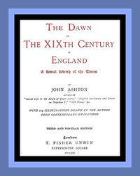 Cover of The Dawn of the XIXth Century in England: A social sketch of the times