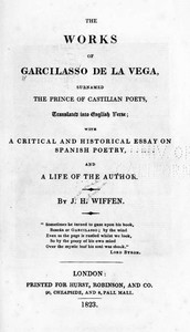 The Works of Garcilasso de la Vega, Surnamed the Prince of Castilian Poets, Translated into English Verse  With a Critical and Historical Essay on Spanish Poetry and a Life of the Author