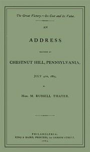 The Great Victory—Its Cost and Its Value Address delivered at Chestnut Hill, Pennsylvania, July 4th, 1865