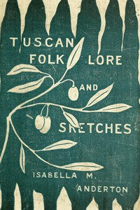 Tuscan folk-lore and sketches, together with some other papers