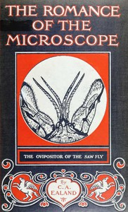 The Romance of the Microscope An interesting description of its uses in all branches of science, industry, agriculture, and in the detection of crime, with a short account of its origin, history, and development