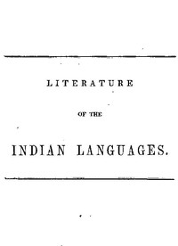 Literature of the Indian Languages A Bibliographical Catalogue of Books, Translations of the Scriptures, and Other Publications in the Indian Tongues of the United States, With Brief Critical Notes