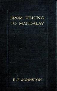From Peking to MandalayA Journey from North China to Burma through Tibetan Ssuch'uan and Yunnan