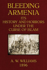 Cover of Bleeding Armenia: Its history and horrors under the curse of Islam