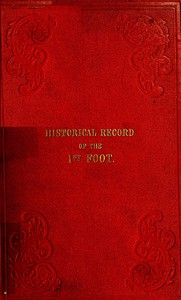 Cover of Historical Record of the First, or Royal Regiment of Foot Containing an Account of the Origin of the Regiment in the Reign of King James VI. of Scotland, and of Its Subsequent Services to 1846
