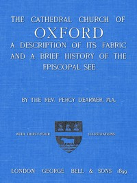 The Cathedral Church of Oxford A description of its fabric and a brief history of the Episcopal see