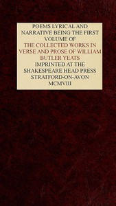 Cover of The Collected Works in Verse and Prose of William Butler Yeats, Vol. 1 (of 8)Poems Lyrical and Narrative