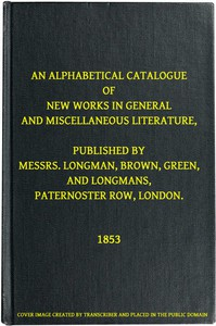 Cover of An Alphabetical Catalogue of New Works in General and Miscellaneous Literature, Published by Messrs. Longman, Brown, Green, and Longmans, Paternoster Row, London