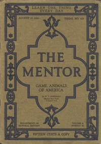 The Mentor: Game Animals of America, Vol. 4, Num. 13, Serial No. 113, August 15, 1916