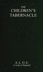 Cover of The Children's Tabernacle; Or, Hand-Work and Heart-Work