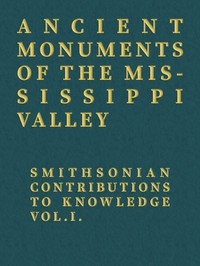 Cover of Ancient Monuments of the Mississippi ValleySmithsonian Contributions to Knowledge, Vol. I.