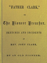 """Cover of """"Father Clark,"""" or The Pioneer Preacher"""