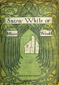 Cover of Snow-White; or, The House in the Wood