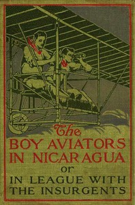 The Boy Aviators in Nicaragua; or, In League with the Insurgents