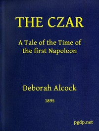 Cover of The Czar: A tale of the Time of the First Napoleon