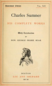 Cover of Charles Sumner: his complete works, volume 12 (of 20)