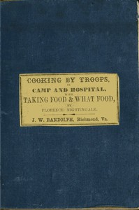 """Directions for Cooking by Troops, in Camp and Hospital Prepared for the Army of Virginia, and published by order of the Surgeon General, with essays on """"taking food,"""" and """"what food."""""""