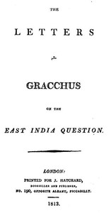 The Letters of Gracchus on the East India Question