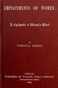 The Employments of Women: A Cyclopædia of Woman's Work