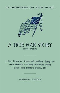 Cover of In Defense of the Flag: A true war story A pen picture of scenes and incidents during the great rebellion.--Thrilling experiences during escape from southern prisons, etc.