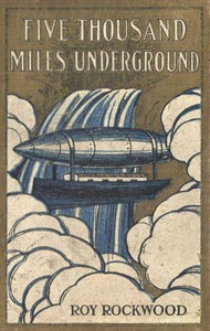 Cover of Five Thousand Miles Underground; Or, the Mystery of the Centre of the Earth