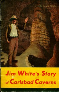 Carlsbad Caverns National Park, New MexicoThe Story of its Early Explorations, as told by Jim White