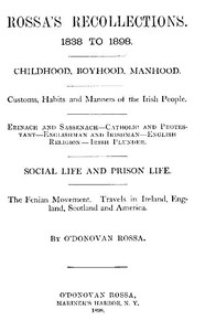 Cover of Rossa's Recollections, 1838 to 1898 Childhood, boyhood, manhood; customs, habits and manners of the Irish people; Erinach and Sassenach; Catholic and protestant; Englishman and Irishman; English religion; Irish plunder; social life and prison life; the Fenian movement; Travels in Ireland, England, Scotland and America