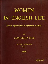 Women in English Life from Mediæval to Modern Times, Vol. I