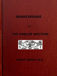 Cover of Shakespeare and the Emblem Writers an exposition of their similarities of throught and expression, preceded by a view of emblem-literature down to A.D. 1616