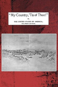 """Cover of """"My country, 'tis of thee!"""" Or, the United States of America; past, present and future. A philosophic view of American history and of our present status, to be seen in the Columbian exhibition."""
