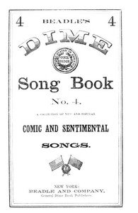Cover of Beadle's Dime Song Book No. 4A Collection of New and Popular Comic and Sentimental Songs.